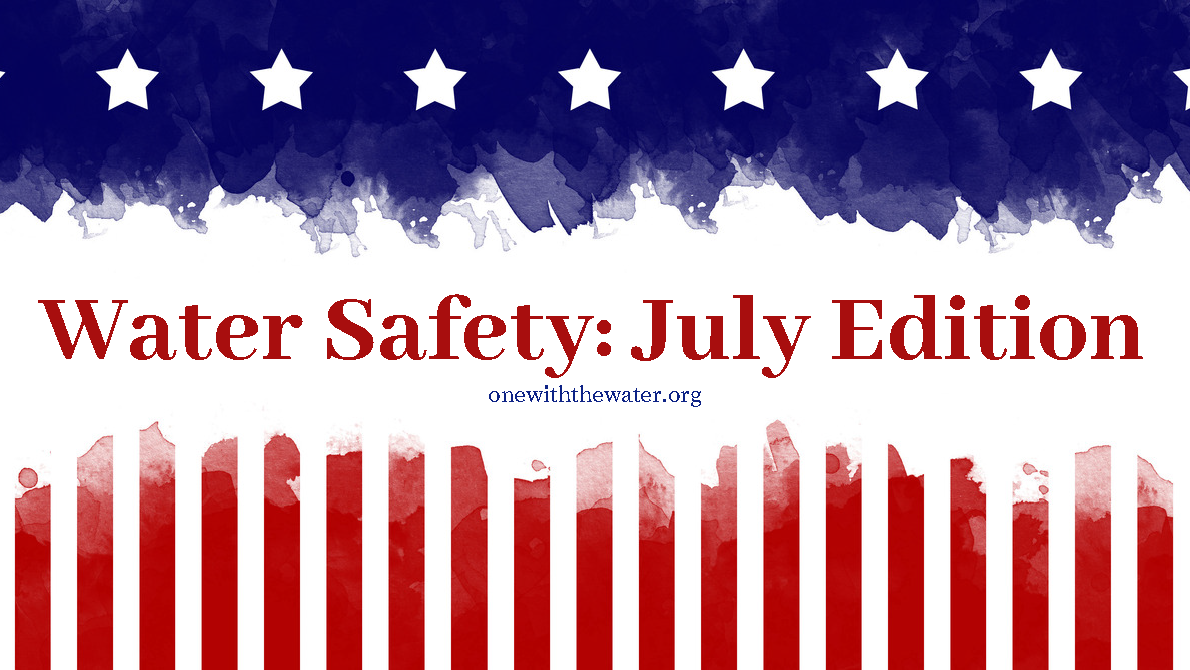 Water Safety: July 4th Edition.